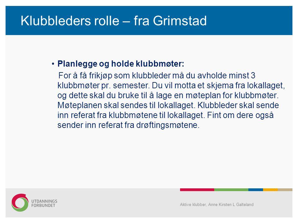 Klubbleders rolle – fra Grimstad •Planlegge og holde klubbmøter: For å få frikjøp som klubbleder må du avholde minst 3 klubbmøter pr. semester. Du vil
