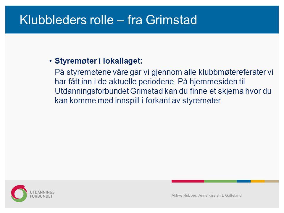 Klubbleders rolle – fra Grimstad •Styremøter i lokallaget: På styremøtene våre går vi gjennom alle klubbmøtereferater vi har fått inn i de aktuelle pe