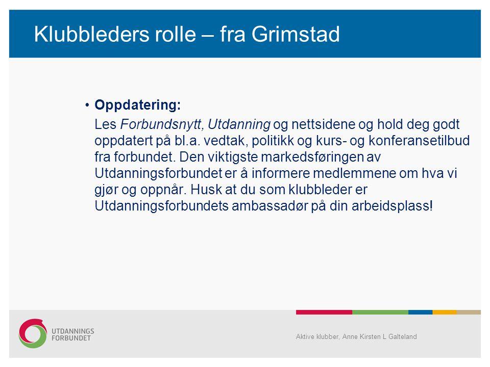 Klubbleders rolle – fra Grimstad •Oppdatering: Les Forbundsnytt, Utdanning og nettsidene og hold deg godt oppdatert på bl.a. vedtak, politikk og kurs-