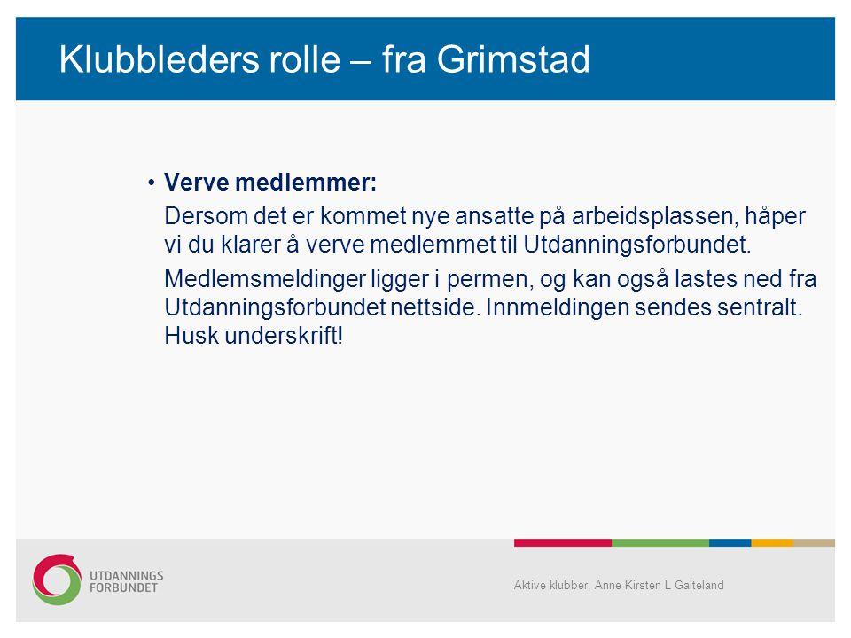 Klubbleders rolle – fra Grimstad •Verve medlemmer: Dersom det er kommet nye ansatte på arbeidsplassen, håper vi du klarer å verve medlemmet til Utdann