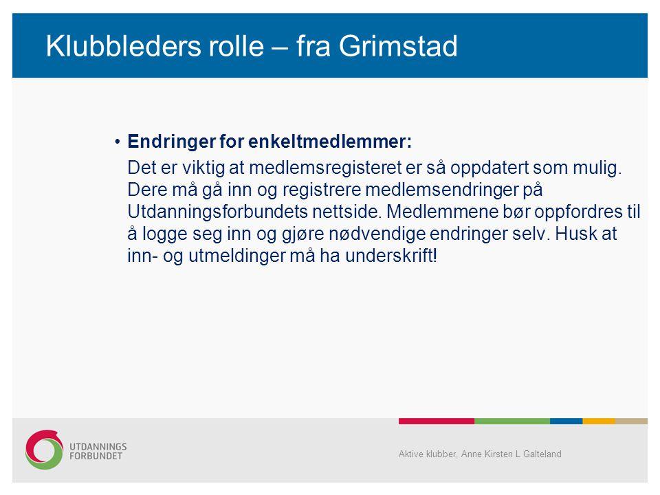 Klubbleders rolle – fra Grimstad •Endringer for enkeltmedlemmer: Det er viktig at medlemsregisteret er så oppdatert som mulig. Dere må gå inn og regis