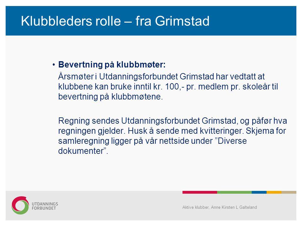 Klubbleders rolle – fra Grimstad •Bevertning på klubbmøter: Årsmøter i Utdanningsforbundet Grimstad har vedtatt at klubbene kan bruke inntil kr. 100,-