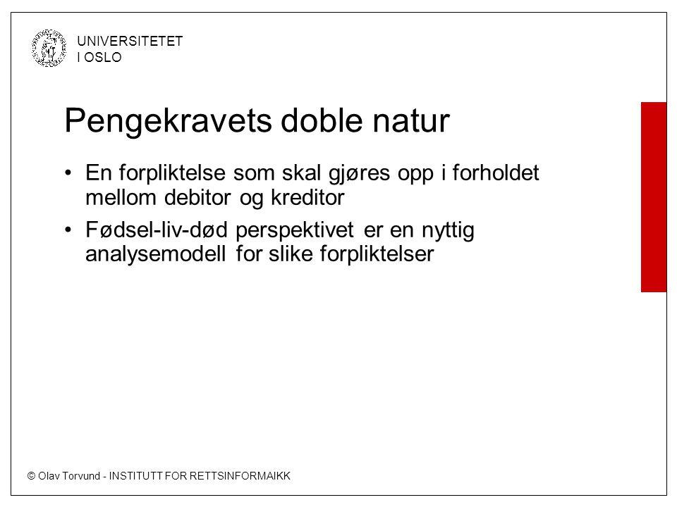 © Olav Torvund - INSTITUTT FOR RETTSINFORMAIKK UNIVERSITETET I OSLO Pengekravets doble natur •En forpliktelse som skal gjøres opp i forholdet mellom d