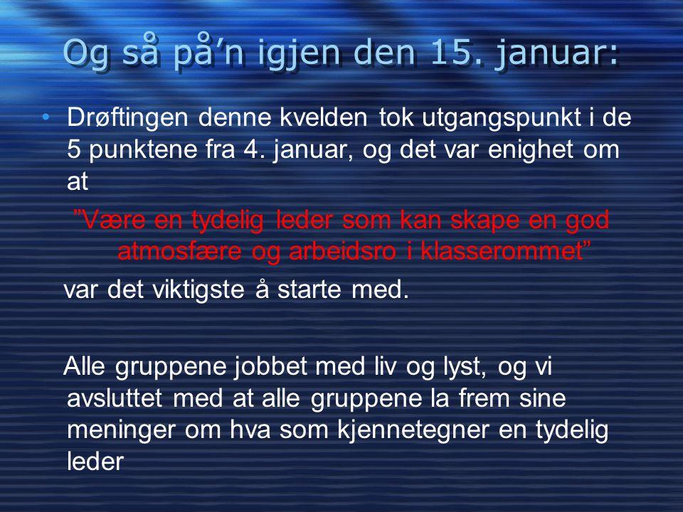 """Og så på'n igjen den 15. januar: •Drøftingen denne kvelden tok utgangspunkt i de 5 punktene fra 4. januar, og det var enighet om at """"Være en tydelig l"""