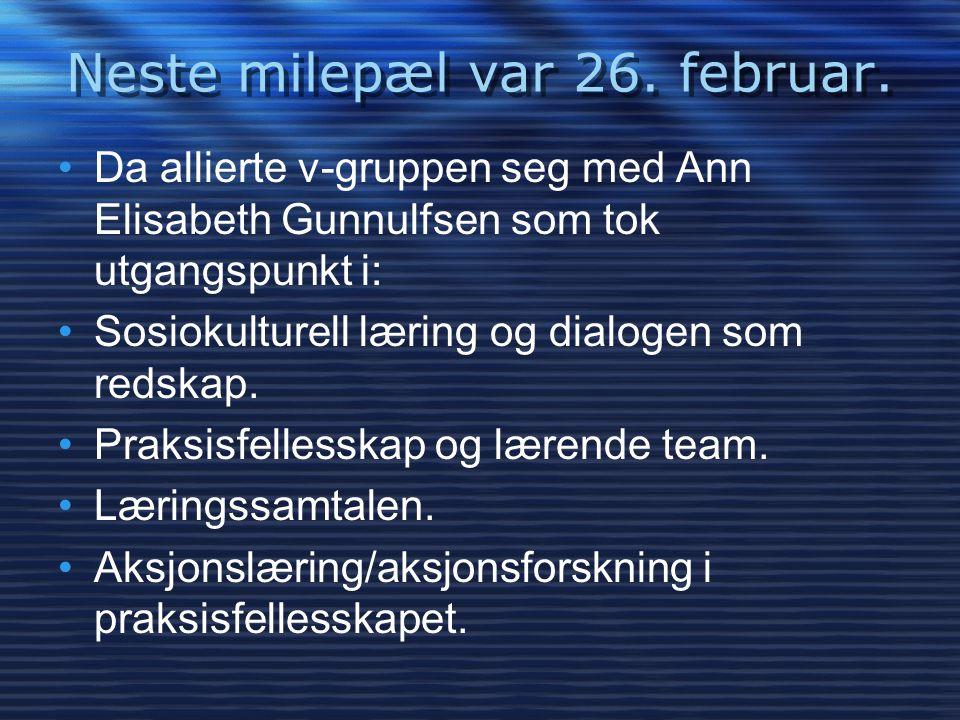 Neste milepæl var 26. februar. •Da allierte v-gruppen seg med Ann Elisabeth Gunnulfsen som tok utgangspunkt i: •Sosiokulturell læring og dialogen som