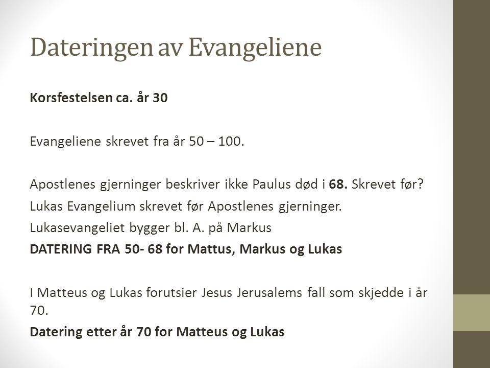 Dateringen av Evangeliene Korsfestelsen ca. år 30 Evangeliene skrevet fra år 50 – 100. Apostlenes gjerninger beskriver ikke Paulus død i 68. Skrevet f