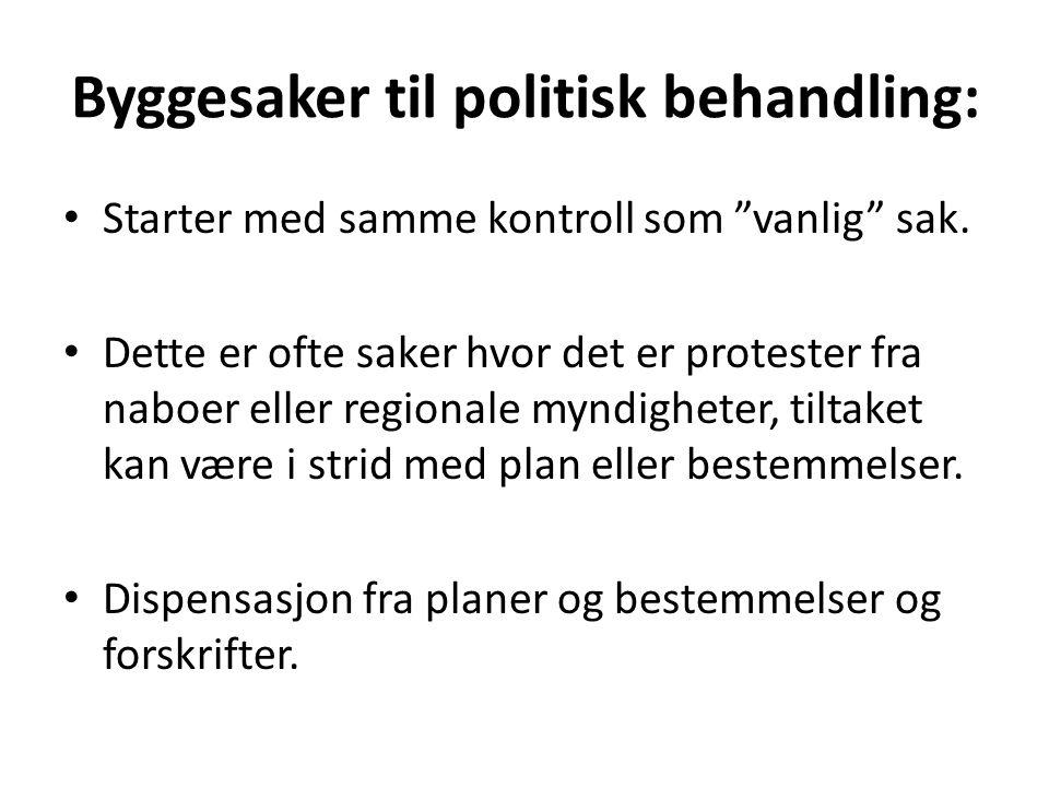 """Byggesaker til politisk behandling: • Starter med samme kontroll som """"vanlig"""" sak. • Dette er ofte saker hvor det er protester fra naboer eller region"""