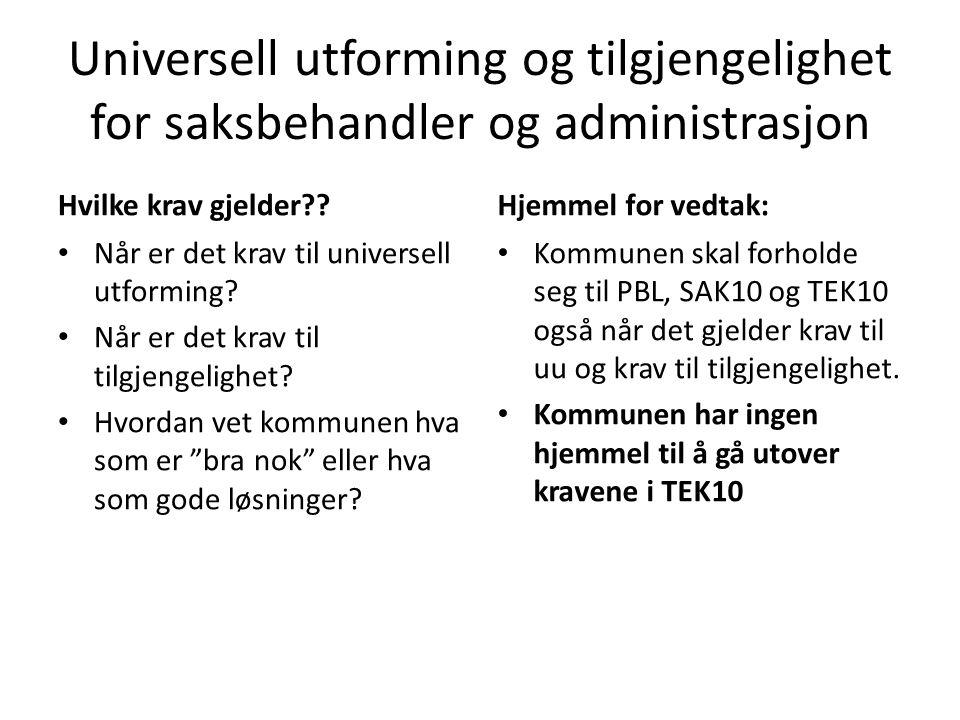 Universell utforming og tilgjengelighet for saksbehandler og administrasjon Hvilke krav gjelder?? • Når er det krav til universell utforming? • Når er