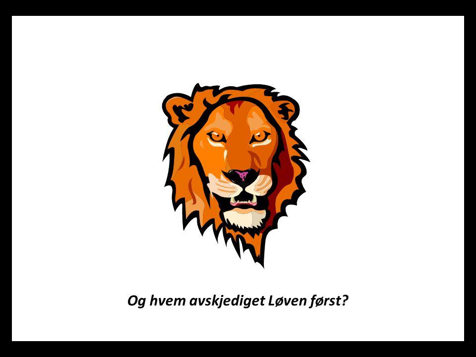 Og hvem avskjediget Løven først?