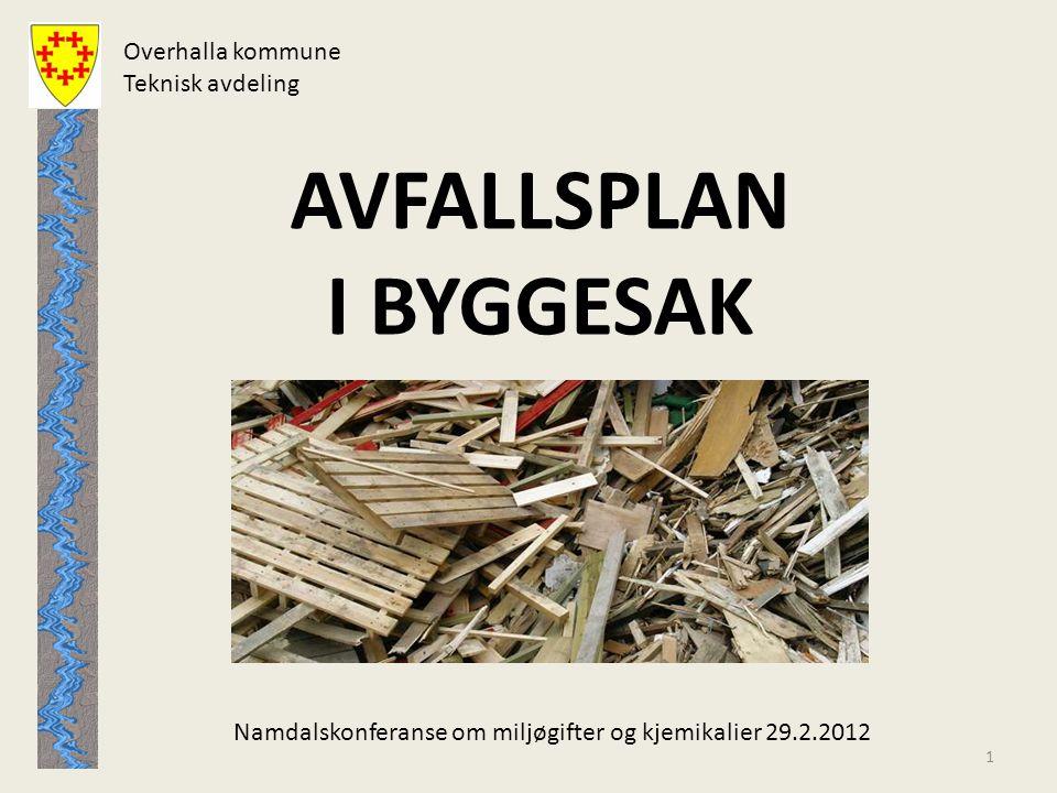Overhalla kommune Teknisk avdeling AVFALLSPLAN I BYGGESAK Namdalskonferanse om miljøgifter og kjemikalier 29.2.2012 1