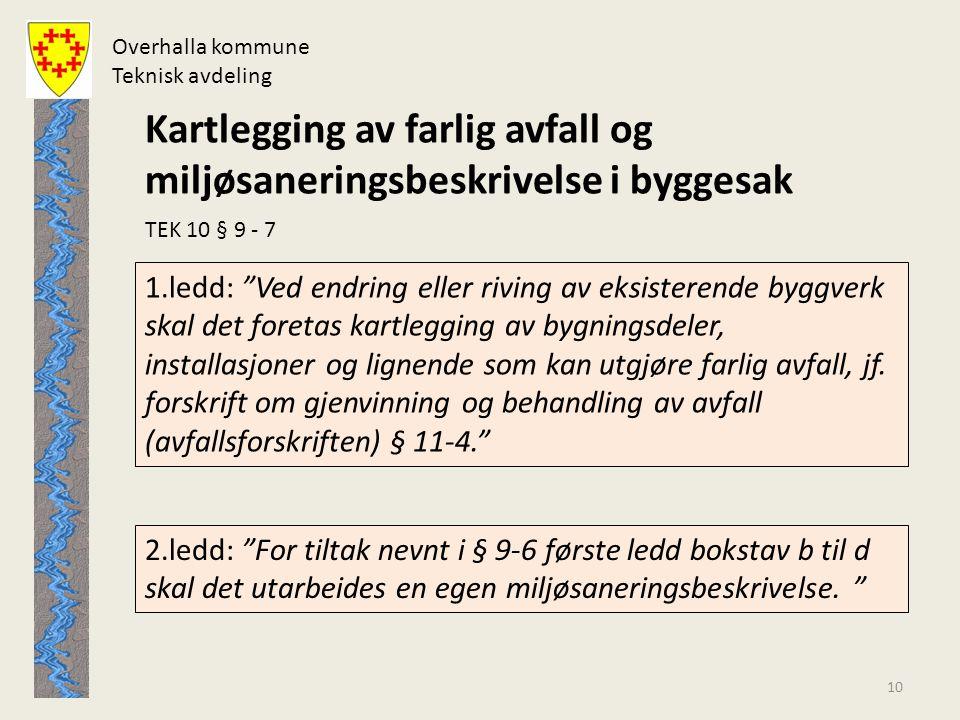 """Overhalla kommune Teknisk avdeling Kartlegging av farlig avfall og miljøsaneringsbeskrivelse i byggesak TEK 10 § 9 - 7 1.ledd: """"Ved endring eller rivi"""