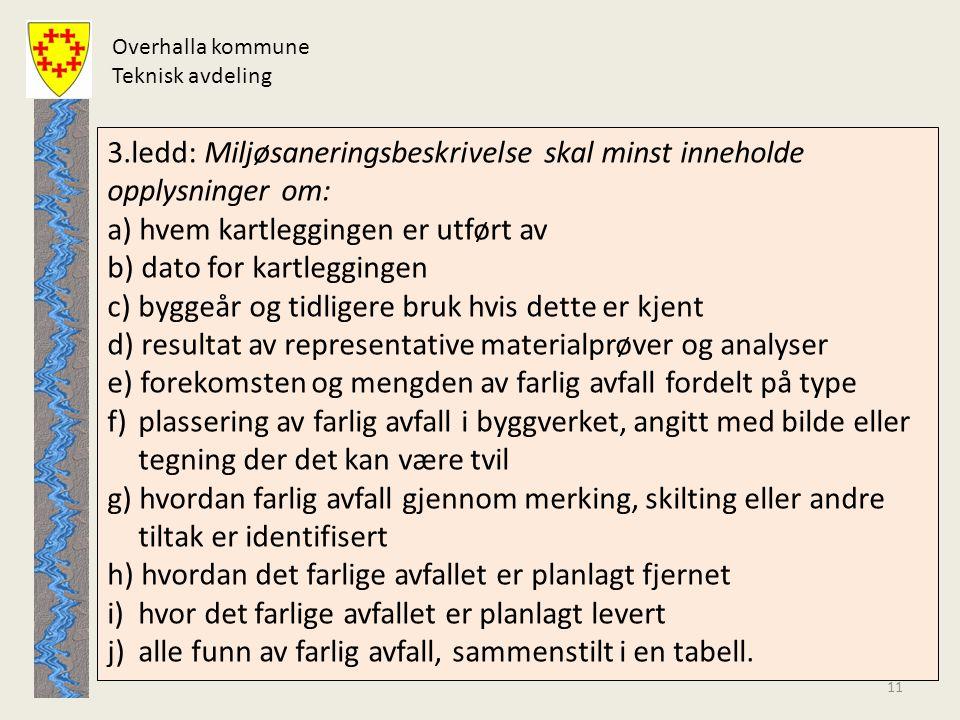 Overhalla kommune Teknisk avdeling 3.ledd: Miljøsaneringsbeskrivelse skal minst inneholde opplysninger om: a) hvem kartleggingen er utført av b) dato