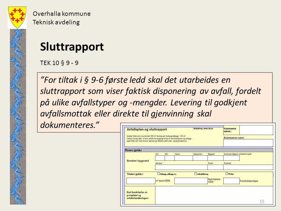 """Overhalla kommune Teknisk avdeling Sluttrapport """"For tiltak i § 9-6 første ledd skal det utarbeides en sluttrapport som viser faktisk disponering av a"""
