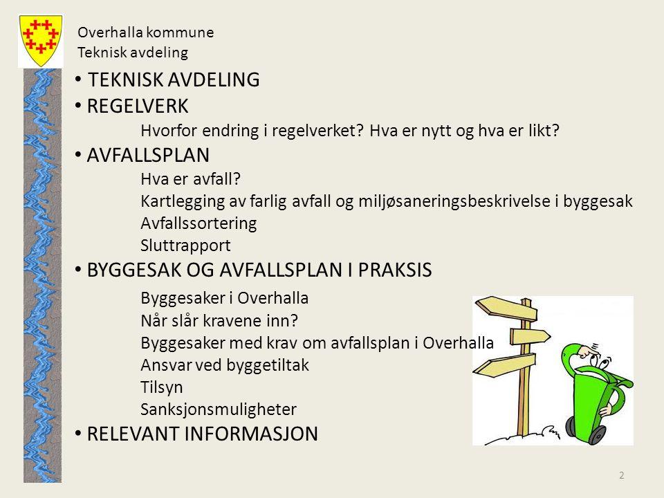 Overhalla kommune Teknisk avdeling • TEKNISK AVDELING • REGELVERK Hvorfor endring i regelverket? Hva er nytt og hva er likt? • AVFALLSPLAN Hva er avfa