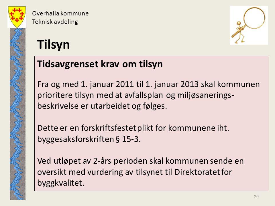 Overhalla kommune Teknisk avdeling Tilsyn Tidsavgrenset krav om tilsyn Fra og med 1. januar 2011 til 1. januar 2013 skal kommunen prioritere tilsyn me