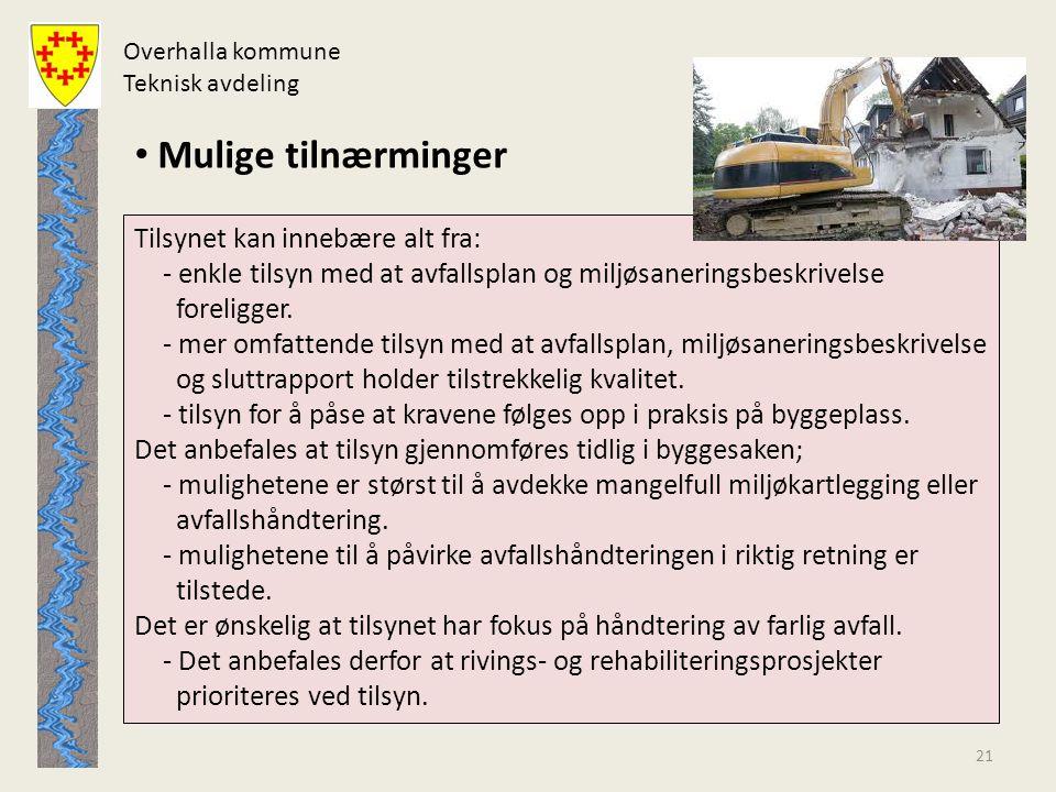 Overhalla kommune Teknisk avdeling Tilsynet kan innebære alt fra: - enkle tilsyn med at avfallsplan og miljøsaneringsbeskrivelse foreligger. - mer omf