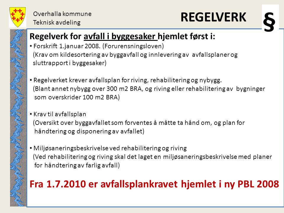 Overhalla kommune Teknisk avdeling REGELVERK 4 Regelverk for avfall i byggesaker hjemlet først i: • Forskrift 1.januar 2008. (Forurensningsloven) (Kra