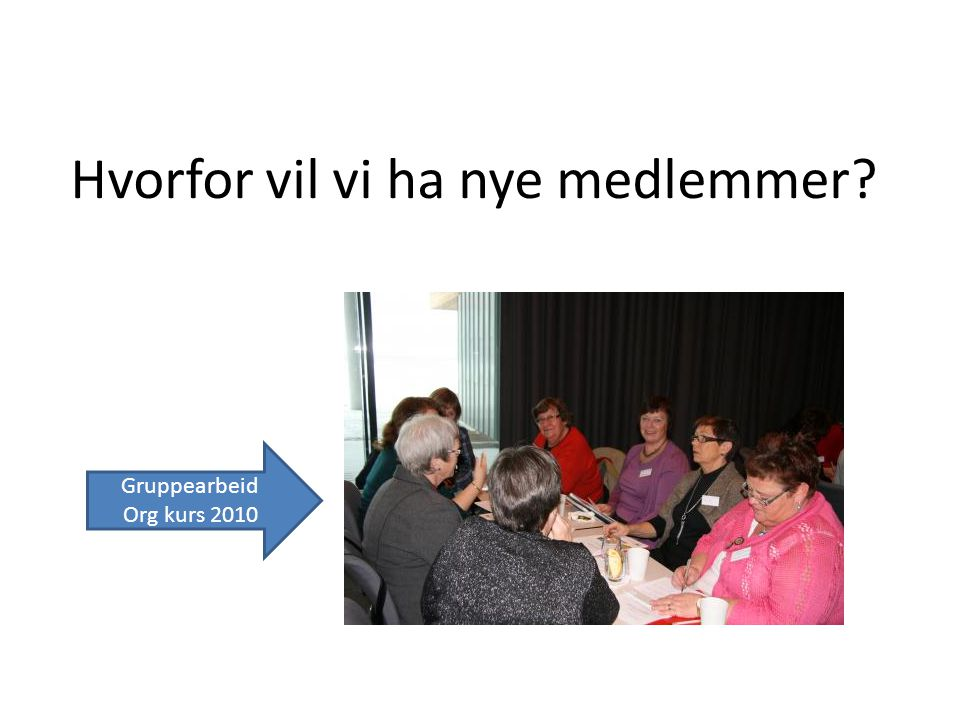 Hvorfor vil vi ha nye medlemmer Gruppearbeid Org kurs 2010
