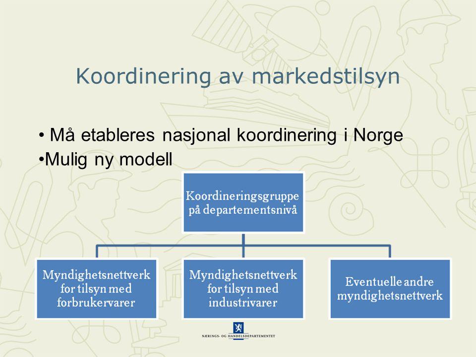 Koordinering av markedstilsyn • Må etableres nasjonal koordinering i Norge •Mulig ny modell