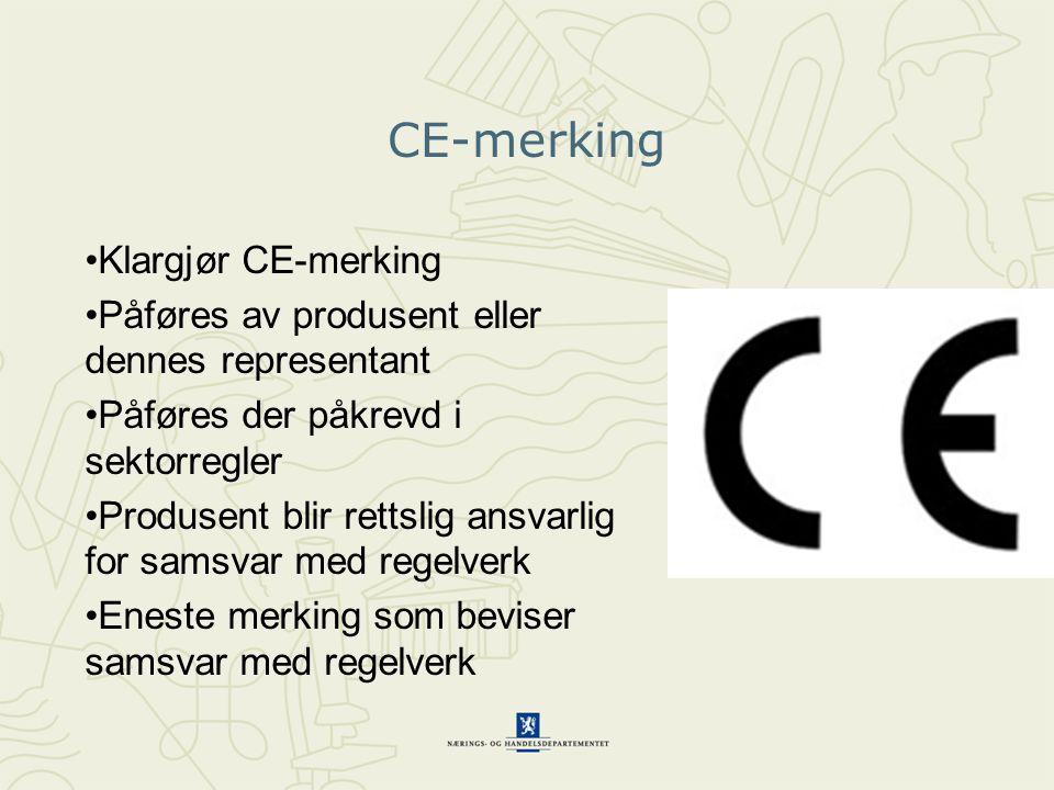 CE-merking •Klargjør CE-merking •Påføres av produsent eller dennes representant •Påføres der påkrevd i sektorregler •Produsent blir rettslig ansvarlig for samsvar med regelverk •Eneste merking som beviser samsvar med regelverk
