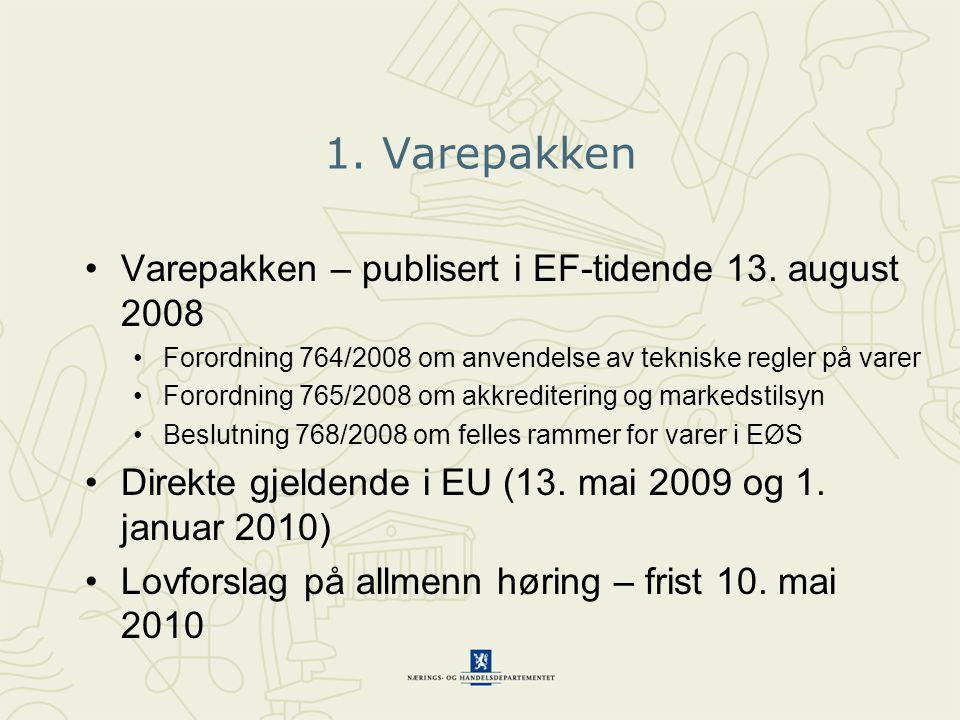 1. Varepakken •Varepakken – publisert i EF-tidende 13. august 2008 •Forordning 764/2008 om anvendelse av tekniske regler på varer •Forordning 765/2008