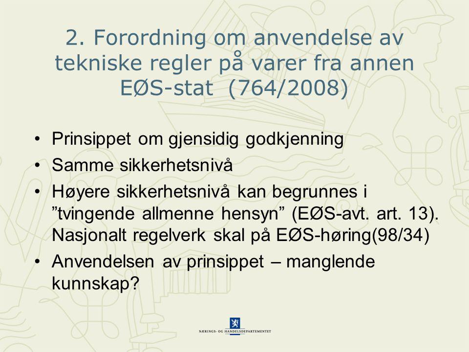 2. Forordning om anvendelse av tekniske regler på varer fra annen EØS-stat (764/2008) • Prinsippet om gjensidig godkjenning •Samme sikkerhetsnivå •Høy
