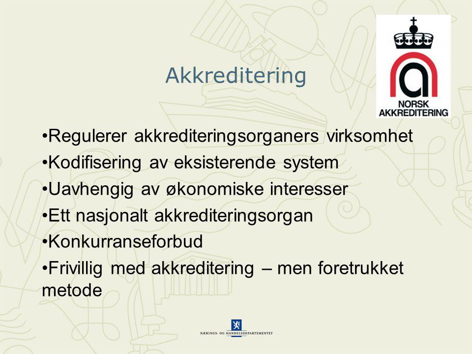 Akkreditering •Regulerer akkrediteringsorganers virksomhet •Kodifisering av eksisterende system •Uavhengig av økonomiske interesser •Ett nasjonalt akk