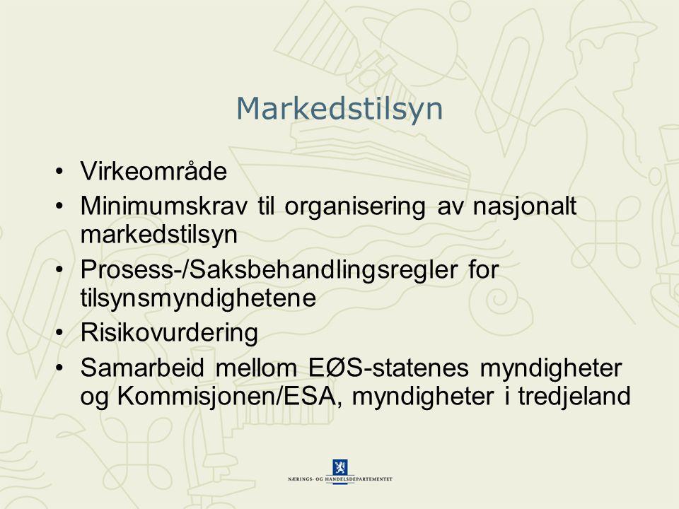 Markedstilsyn •Virkeområde • Minimumskrav til organisering av nasjonalt markedstilsyn •Prosess-/Saksbehandlingsregler for tilsynsmyndighetene •Risikovurdering •Samarbeid mellom EØS-statenes myndigheter og Kommisjonen/ESA, myndigheter i tredjeland