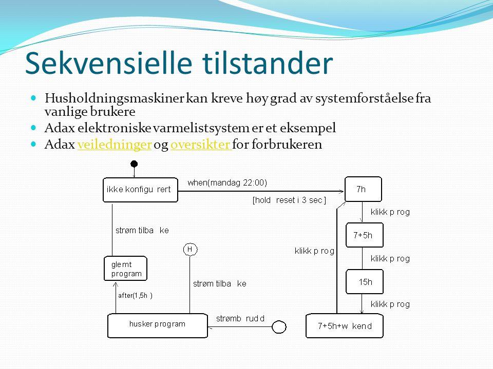 Sekvensielle tilstander  Husholdningsmaskiner kan kreve høy grad av systemforståelse fra vanlige brukere  Adax elektroniske varmelistsystem er et eksempel  Adax veiledninger og oversikter for forbrukerenveiledningeroversikter