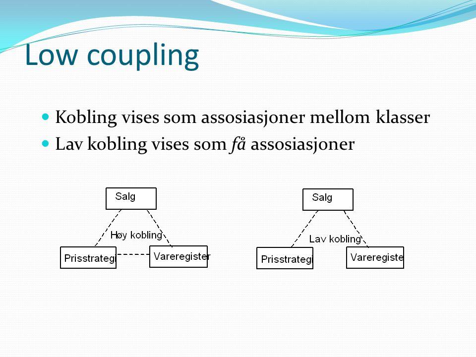 Low coupling  Kobling vises som assosiasjoner mellom klasser  Lav kobling vises som få assosiasjoner