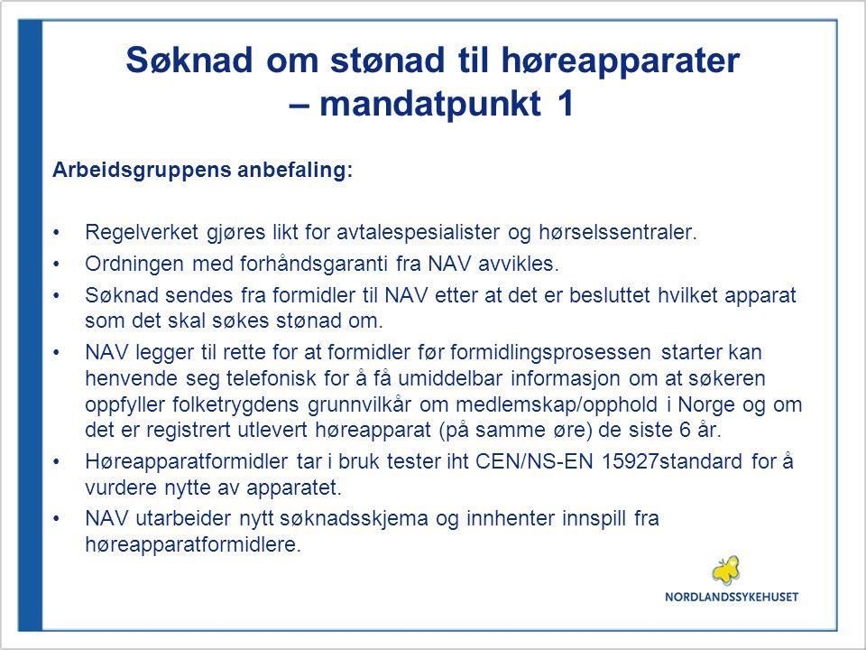Søknad om stønad til høreapparater – mandatpunkt 1 Arbeidsgruppens anbefaling: •Regelverket gjøres likt for avtalespesialister og hørselssentraler.