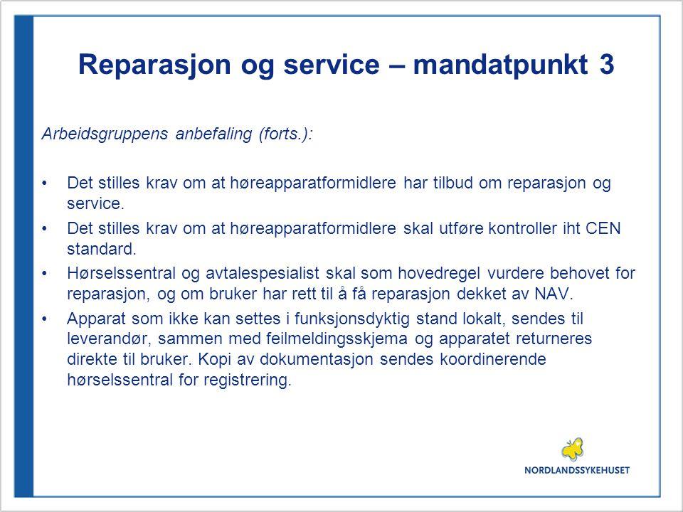 Reparasjon og service – mandatpunkt 3 Arbeidsgruppens anbefaling (forts.): •Det stilles krav om at høreapparatformidlere har tilbud om reparasjon og service.