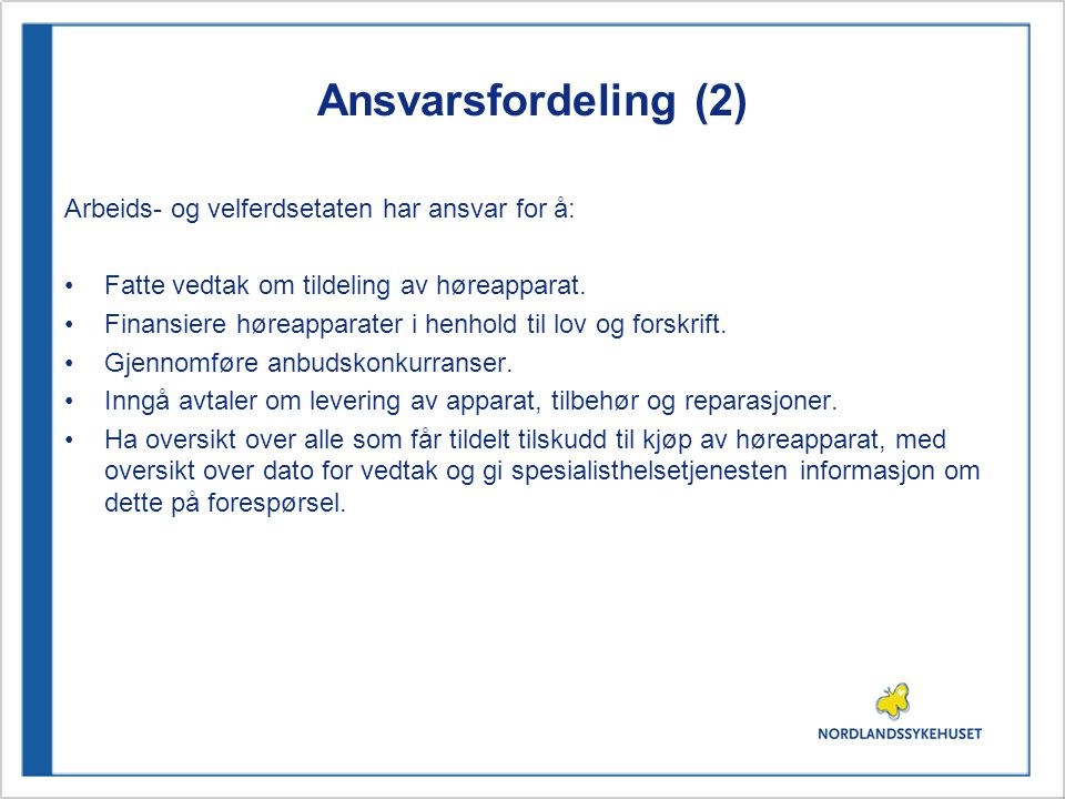 Ansvarsfordeling (2) Arbeids- og velferdsetaten har ansvar for å: •Fatte vedtak om tildeling av høreapparat.