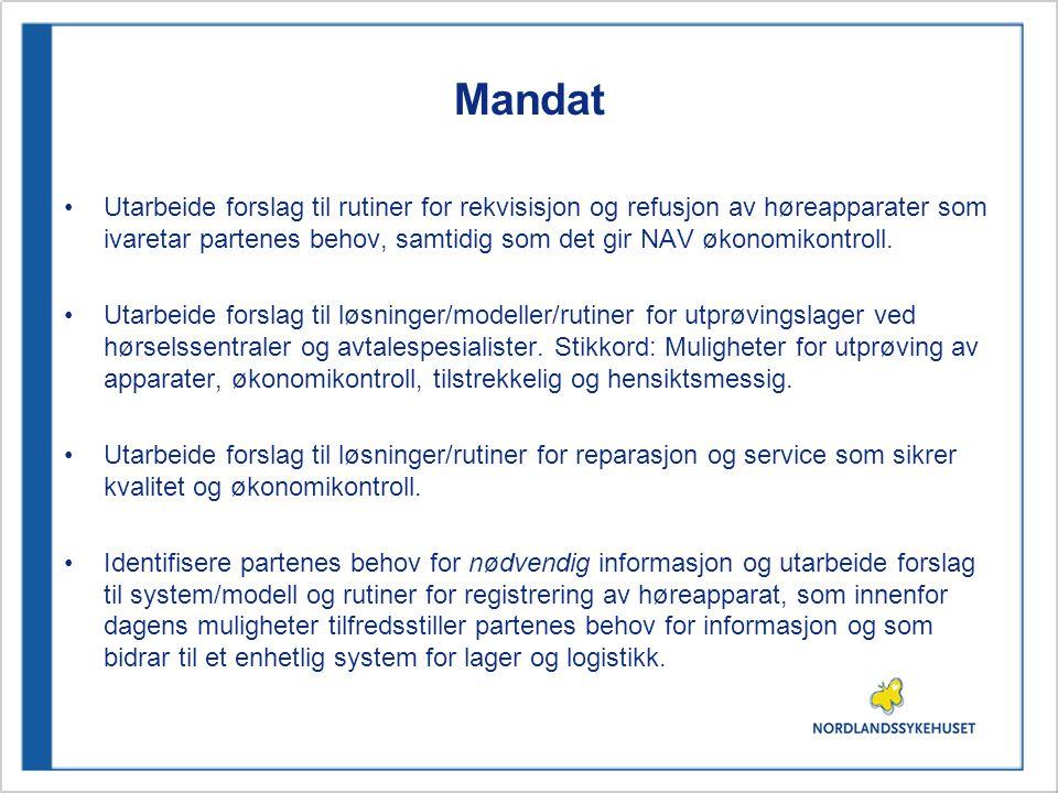 Mandat •Utarbeide forslag til rutiner for rekvisisjon og refusjon av høreapparater som ivaretar partenes behov, samtidig som det gir NAV økonomikontroll.