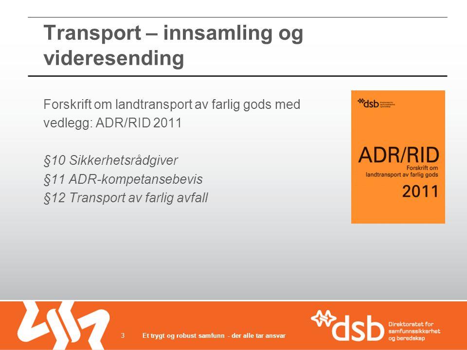 Transport – innsamling og videresending Forskrift om landtransport av farlig gods med vedlegg: ADR/RID 2011 §10 Sikkerhetsrådgiver §11 ADR-kompetanseb