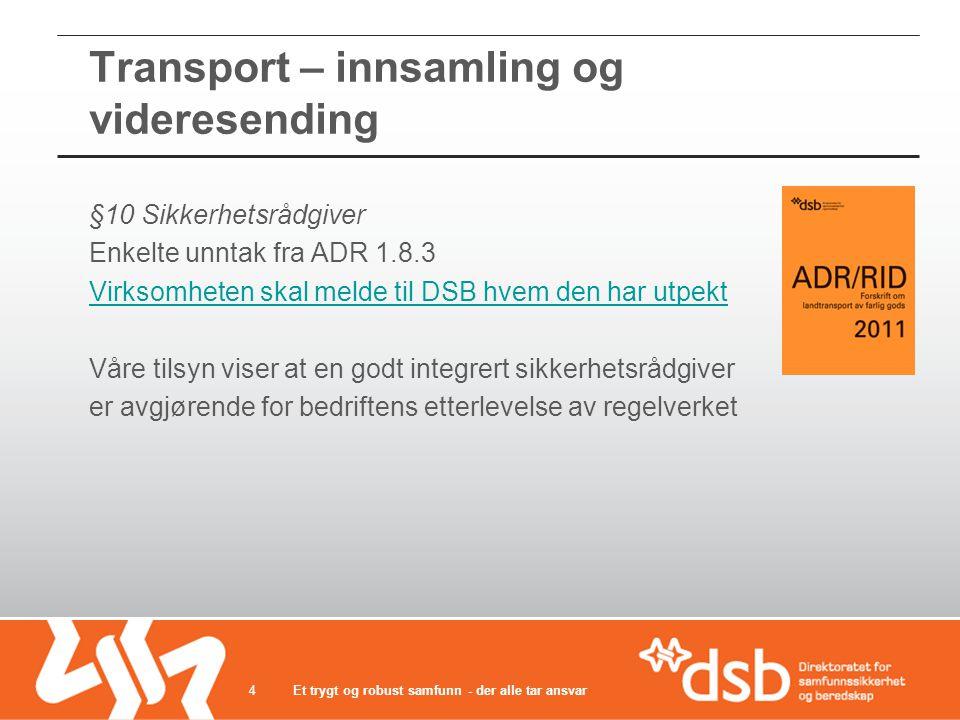 Transport – innsamling og videresending §10 Sikkerhetsrådgiver Enkelte unntak fra ADR 1.8.3 Virksomheten skal melde til DSB hvem den har utpekt Våre t