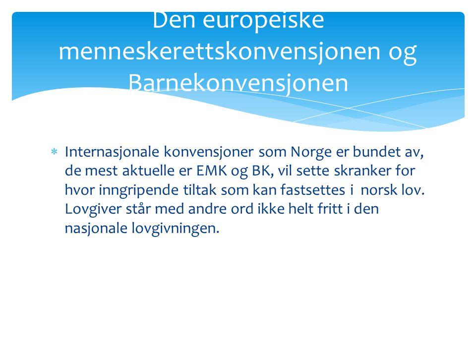  Internasjonale konvensjoner som Norge er bundet av, de mest aktuelle er EMK og BK, vil sette skranker for hvor inngripende tiltak som kan fastsettes