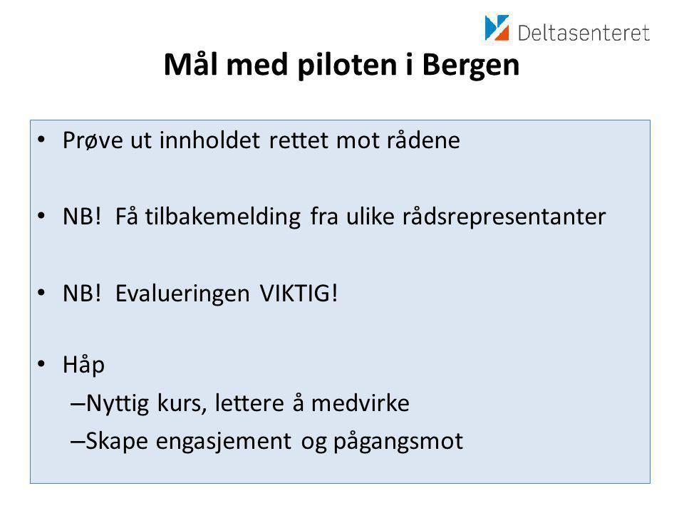 Mål med piloten i Bergen • Prøve ut innholdet rettet mot rådene • NB.