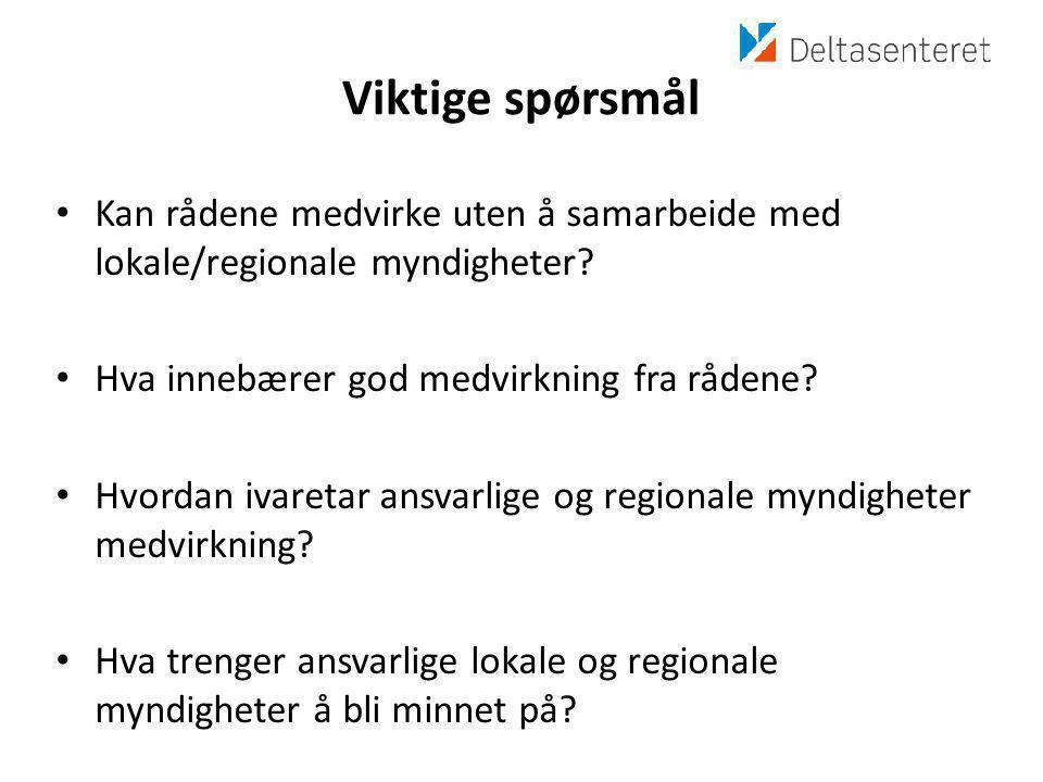 Viktige spørsmål • Kan rådene medvirke uten å samarbeide med lokale/regionale myndigheter.
