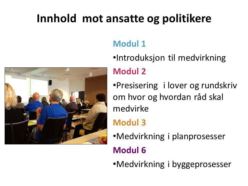 Innhold mot ansatte og politikere Modul 1 • Introduksjon til medvirkning Modul 2 • Presisering i lover og rundskriv om hvor og hvordan råd skal medvirke Modul 3 • Medvirkning i planprosesser Modul 6 • Medvirkning i byggeprosesser