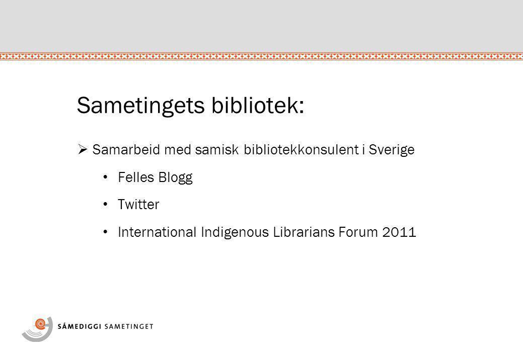 Sametingets bibliotek:  Samarbeid med samisk bibliotekkonsulent i Sverige • Felles Blogg • Twitter • International Indigenous Librarians Forum 2011
