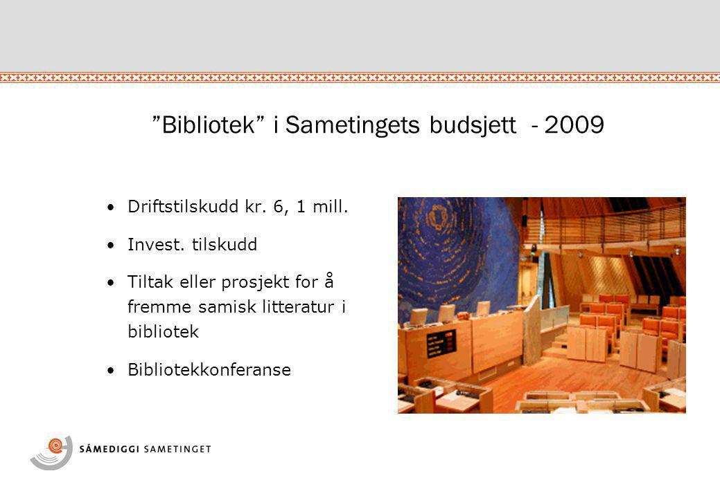 """""""Bibliotek"""" i Sametingets budsjett - 2009 •Driftstilskudd kr. 6, 1 mill. •Invest. tilskudd •Tiltak eller prosjekt for å fremme samisk litteratur i bib"""
