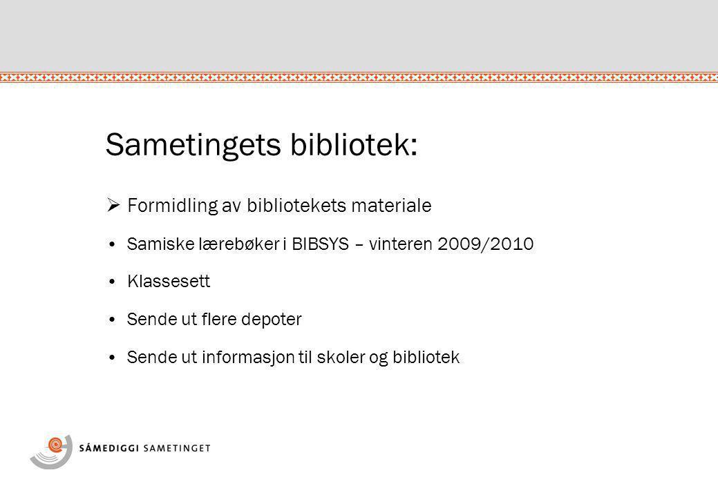 Sametingets bibliotek:  Formidling av bibliotekets materiale •Samiske lærebøker i BIBSYS – vinteren 2009/2010 •Klassesett •Sende ut flere depoter •Se
