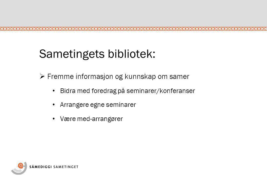 Sametingets bibliotek:  Fremme informasjon og kunnskap om samer • Bidra med foredrag på seminarer/konferanser • Arrangere egne seminarer • Være med-a