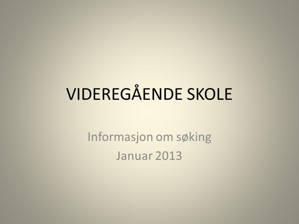 VIDEREGÅENDE SKOLE Informasjon om søking Januar 2013