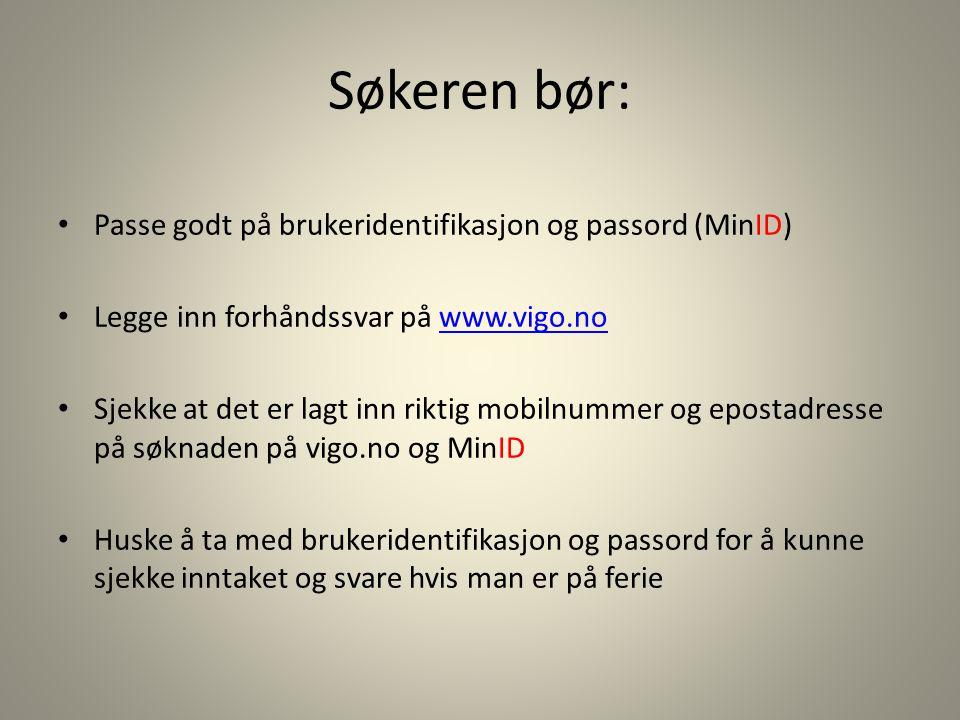 Søkeren bør: • Passe godt på brukeridentifikasjon og passord (MinID) • Legge inn forhåndssvar på www.vigo.nowww.vigo.no • Sjekke at det er lagt inn ri