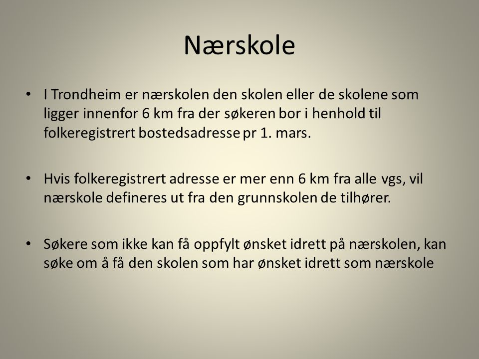 Nærskole • I Trondheim er nærskolen den skolen eller de skolene som ligger innenfor 6 km fra der søkeren bor i henhold til folkeregistrert bostedsadresse pr 1.