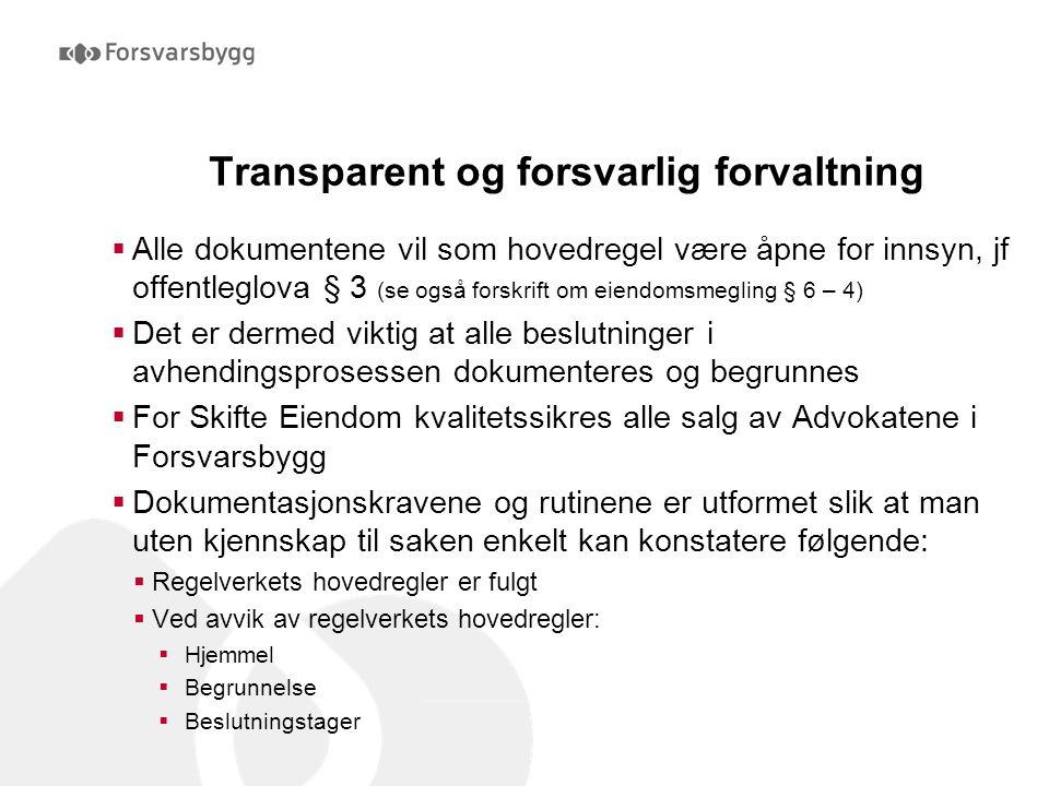 Transparent og forsvarlig forvaltning  Alle dokumentene vil som hovedregel være åpne for innsyn, jf offentleglova § 3 (se også forskrift om eiendomsm