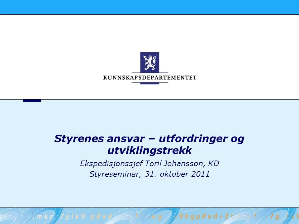 Styrenes ansvar – utfordringer og utviklingstrekk Ekspedisjonssjef Toril Johansson, KD Styreseminar, 31. oktober 2011