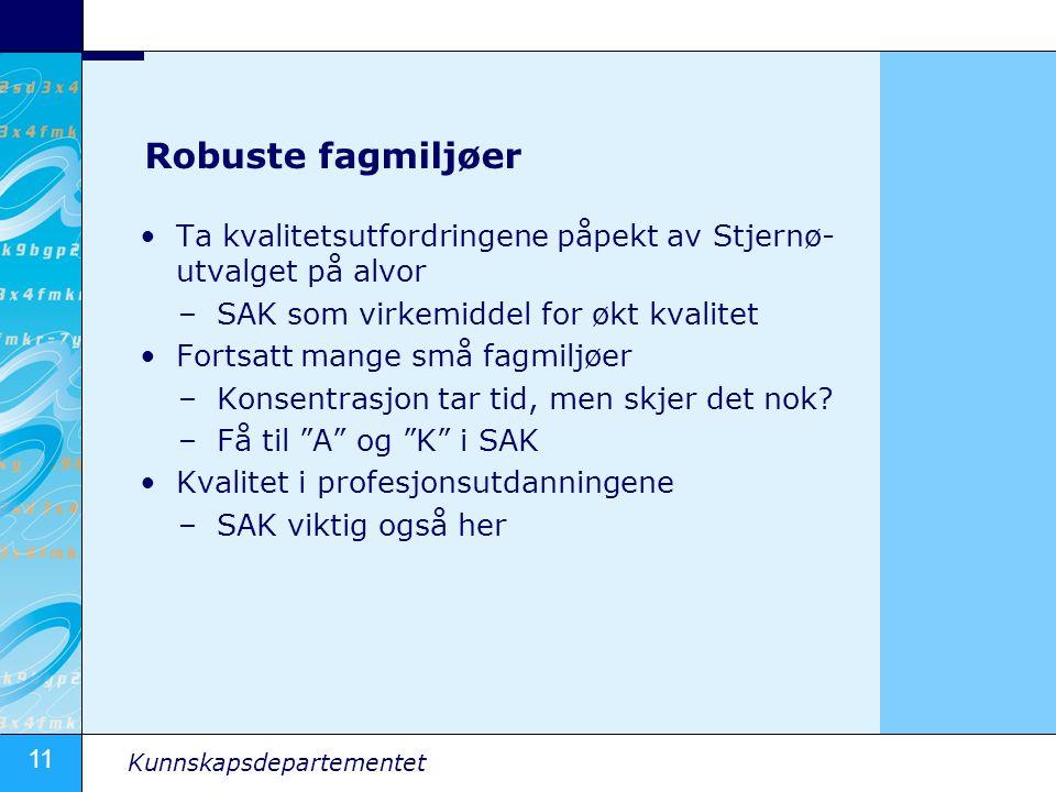 11 Kunnskapsdepartementet Robuste fagmiljøer •Ta kvalitetsutfordringene påpekt av Stjernø- utvalget på alvor –SAK som virkemiddel for økt kvalitet •Fo
